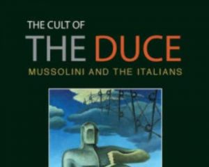 The Cult of The Duce Mussolini and the Italians
